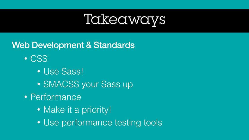 Takeaways Web Development & Standards • CSS • U...