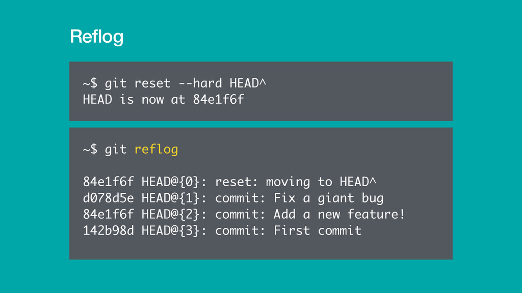 Reflog ~$ git reflog 84e1f6f HEAD@{0}: reset: mo...