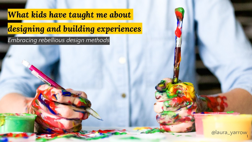 What kids have taught me about designing and bu...