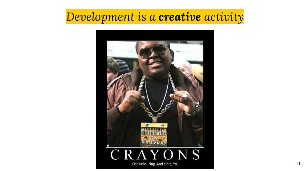 Development is a creative activity 11