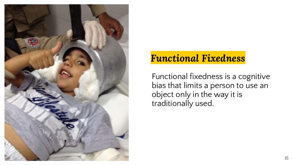 15 Functional Fixedness Functional fixedness is...