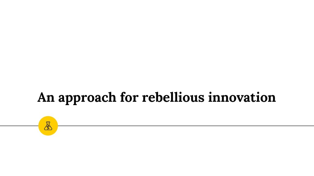 An approach for rebellious innovation