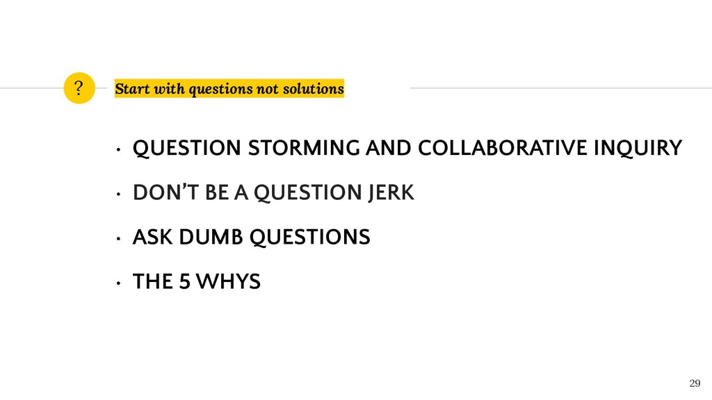 Start with questions not solutions • QUESTION S...