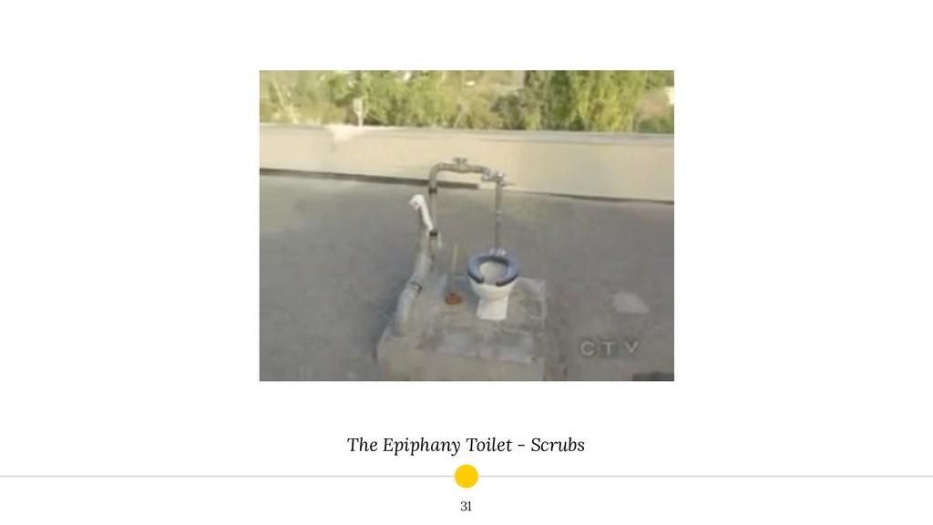 The Epiphany Toilet - Scrubs 31