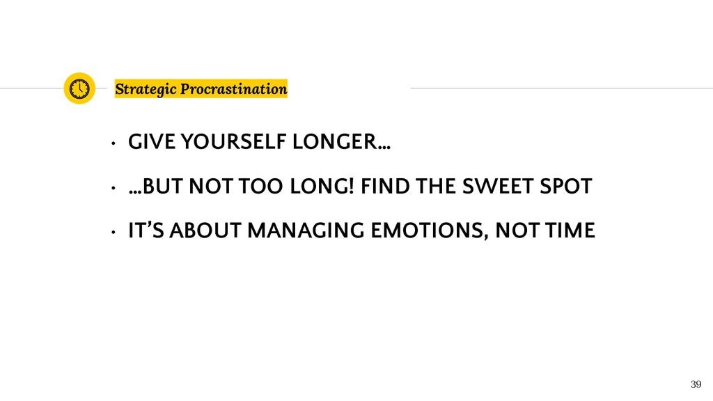 Strategic Procrastination 39 • GIVE YOURSELF LO...