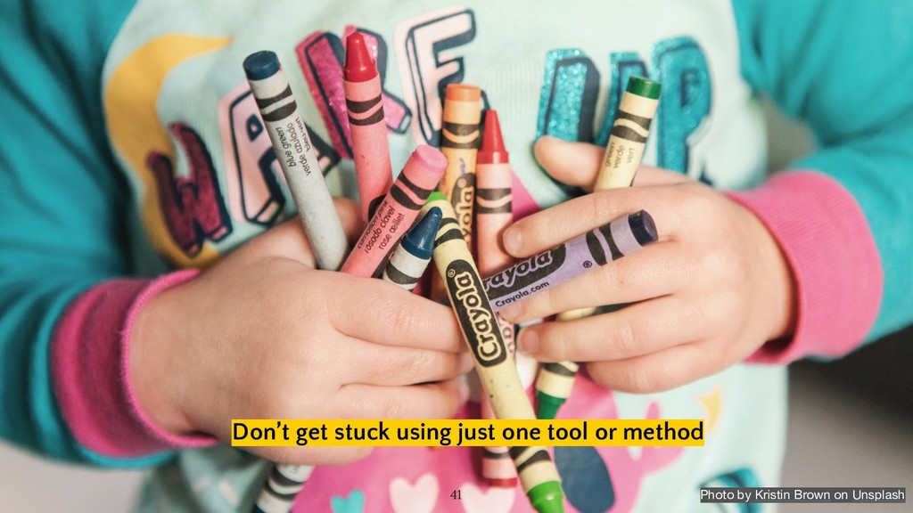 Don't get stuck using just one tool or method 4...