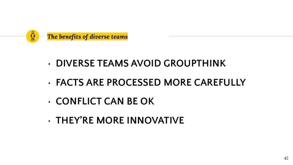 The benefits of diverse teams 42 • DIVERSE TEAM...