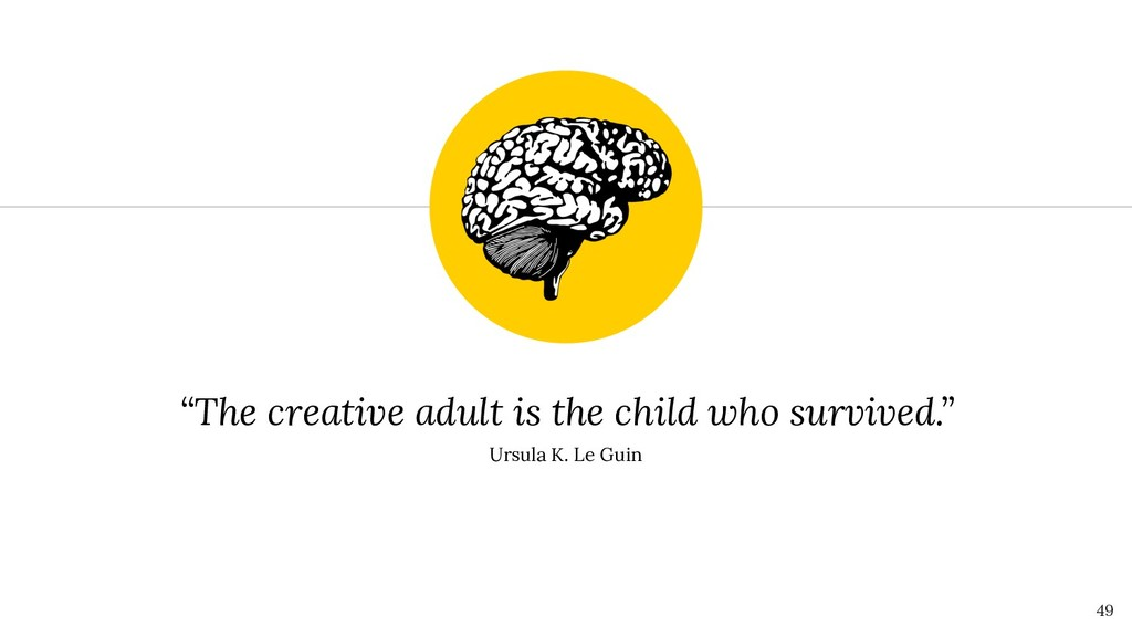 """49 """"The creative adult is the child who survive..."""
