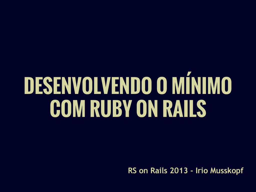 DESENVOLVENDO O MÍNIMO COM RUBY ON RAILS RS on ...