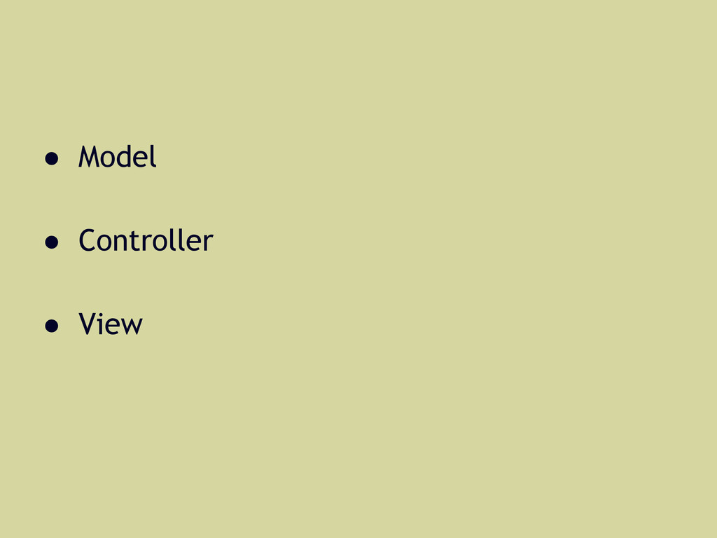 ● Model ● Controller ● View