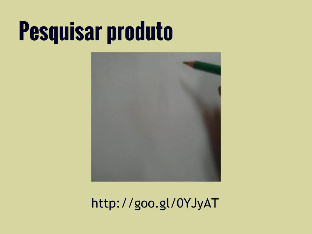 http://goo.gl/0YJyAT Pesquisar produto