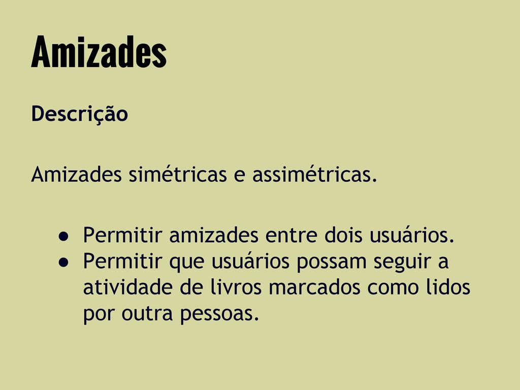 Descrição Amizades simétricas e assimétricas. ●...