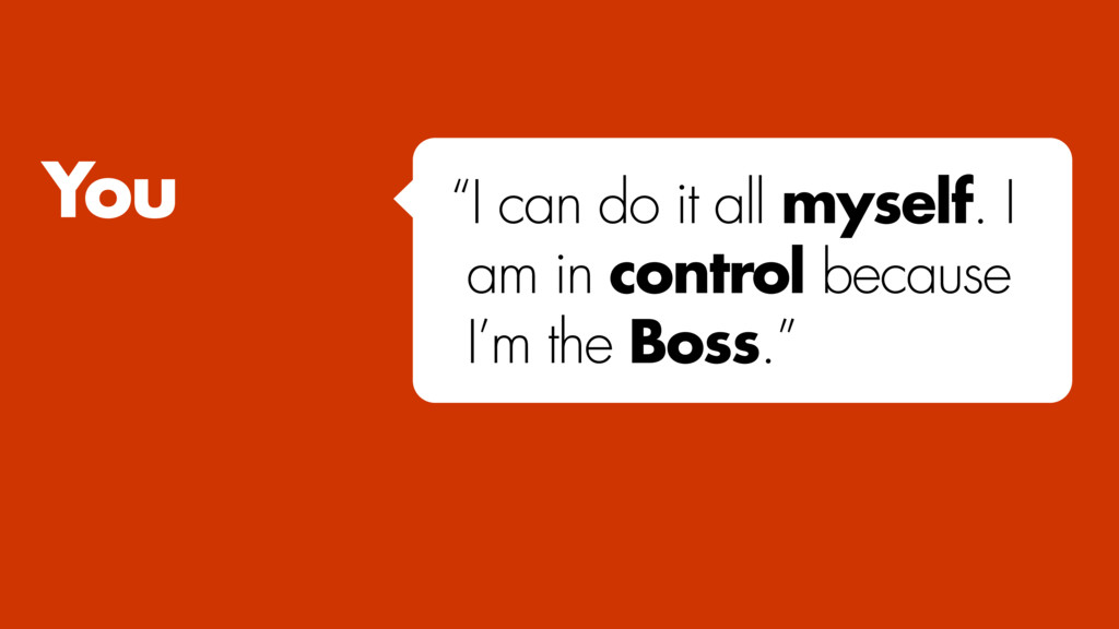 "You ""I can do it all myself. I am in control be..."