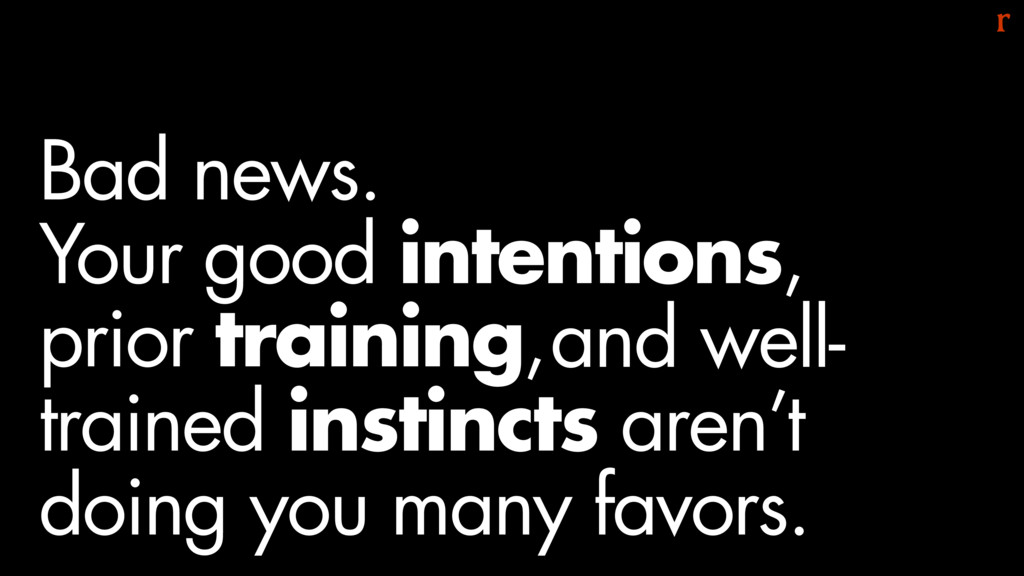 and well- trained instincts aren't doing you ma...