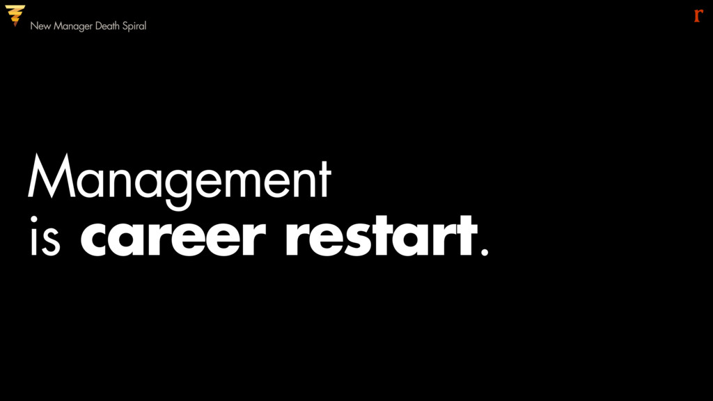 Management  is New Manager Death Spiral career...