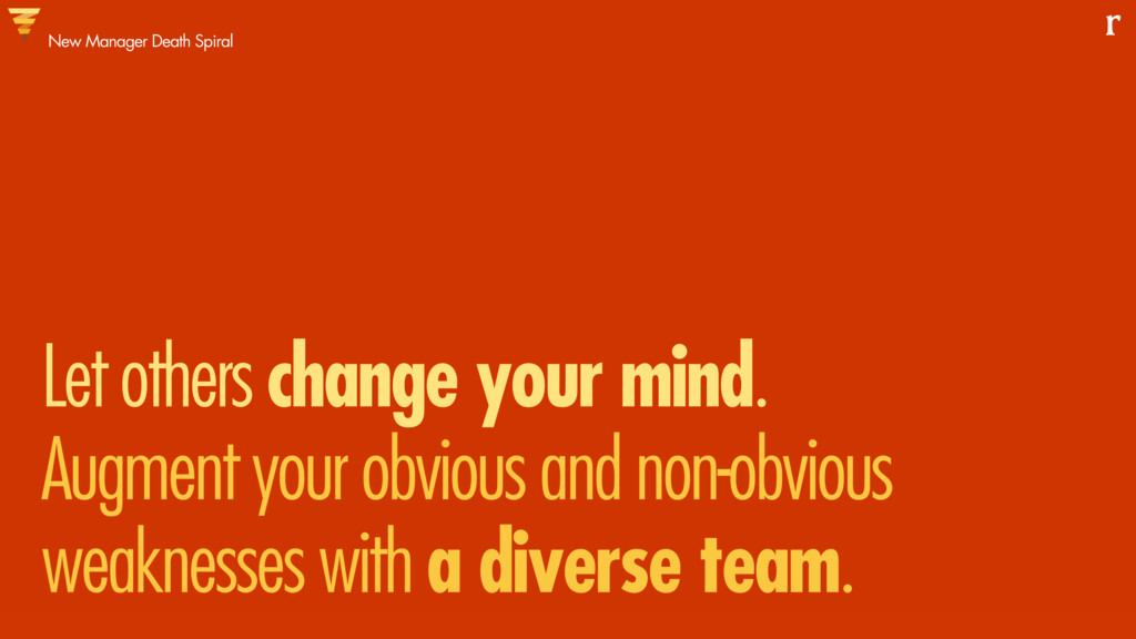 Let others change your mind. Augment your obvio...