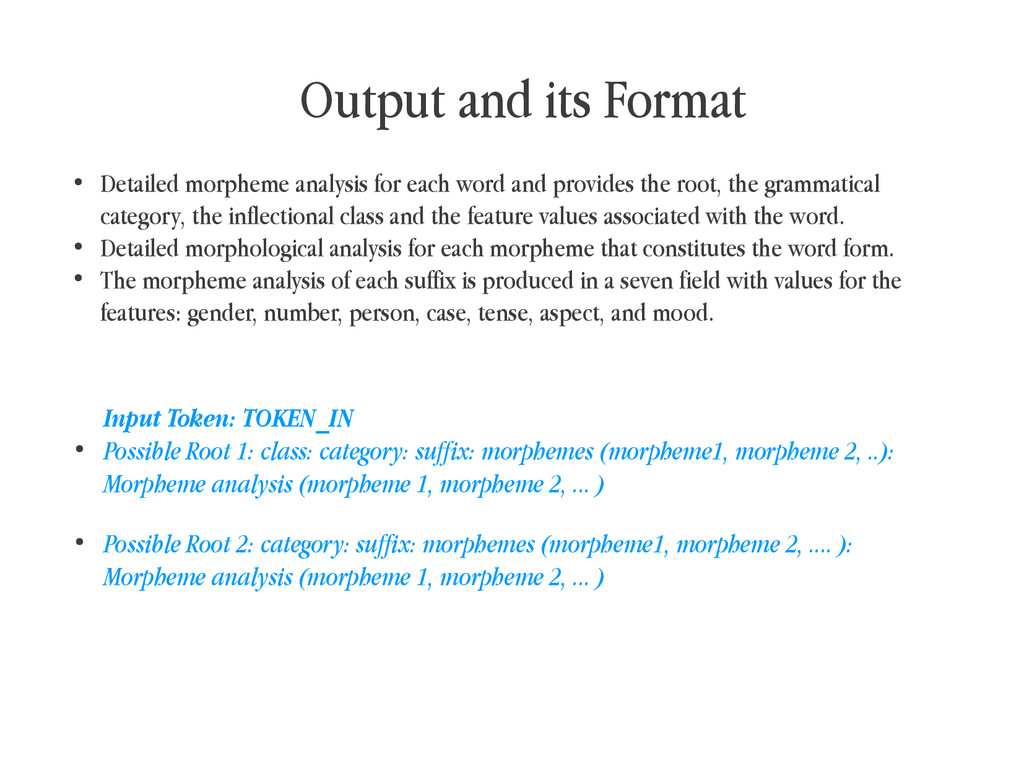 Output and its Format ● Detailed morpheme analy...
