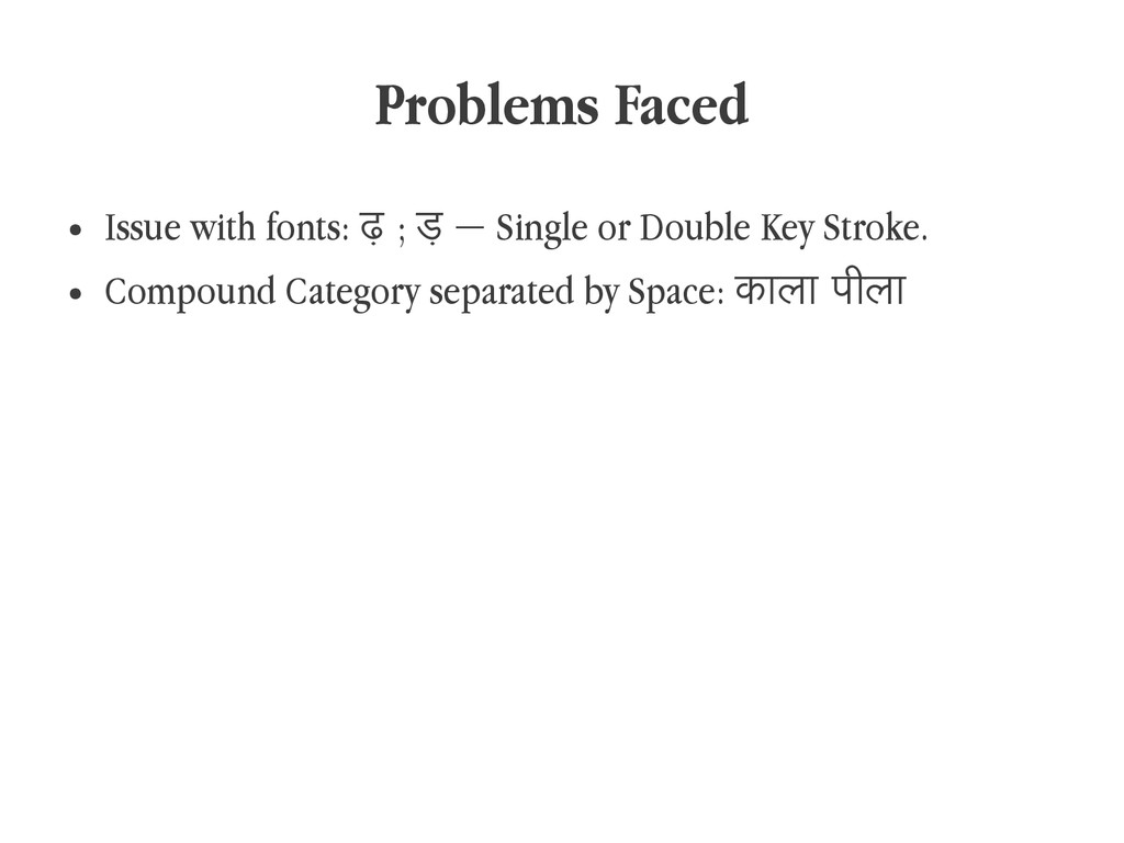 Problems Faced ● Issue with fonts: ढ़ ; ड़ – Sin...