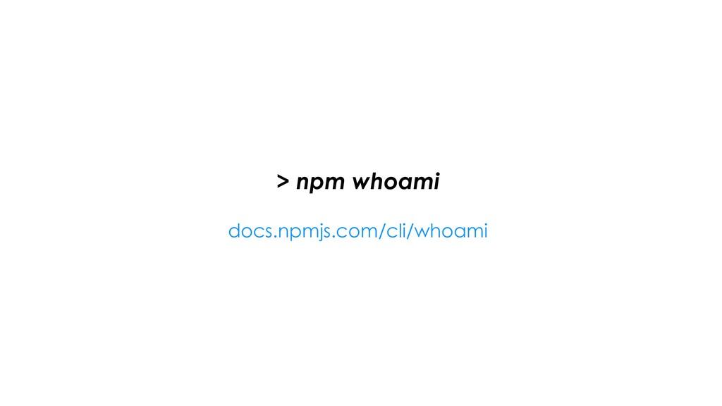 > npm whoami docs.npmjs.com/cli/whoami