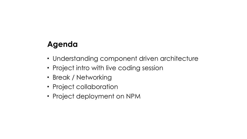 Agenda • Understanding component driven archite...