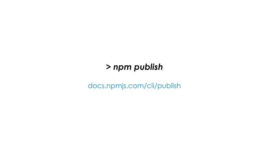 > npm publish docs.npmjs.com/cli/publish