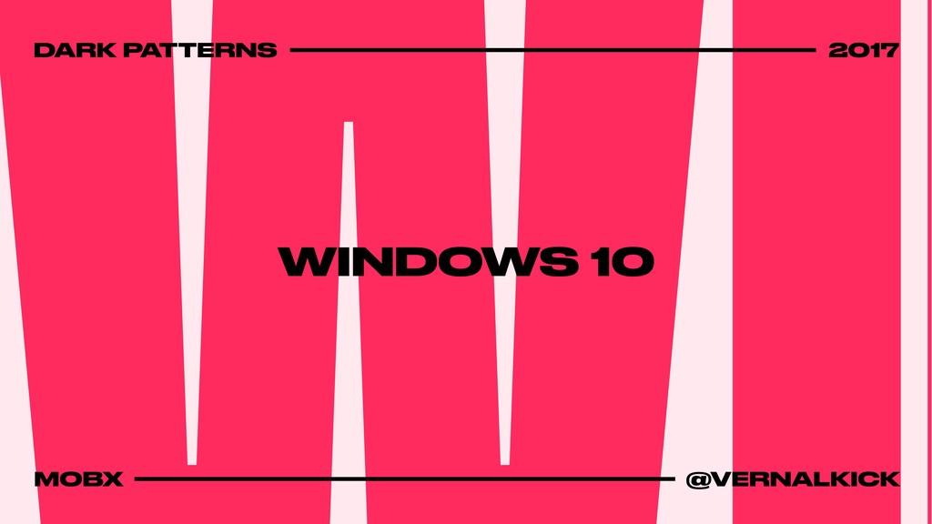 WINDOWS 10 DARK PATTERNS 2017 MOBX @VERNALKICK