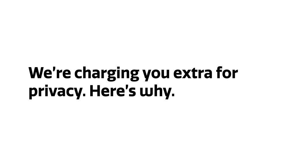 We're charging you extra for privacy. Here's wh...