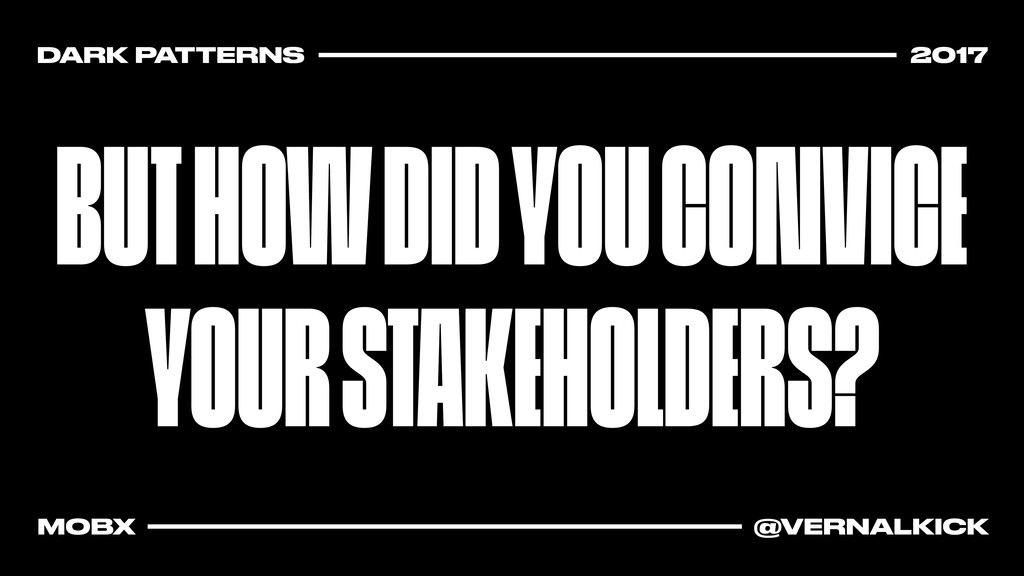 BUT HOW DID YOU CONVICE YOUR STAKEHOLDERS? DARK...