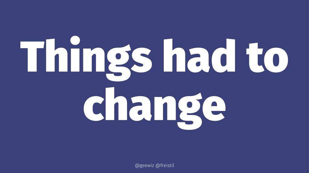 Things had to change @geewiz @freistil