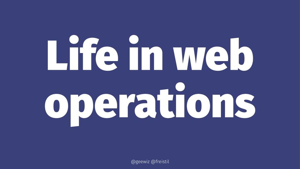 Life in web operations @geewiz @freistil
