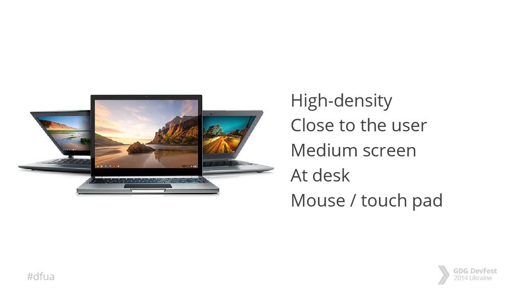 #dfua High-density Close to the user Medium scr...
