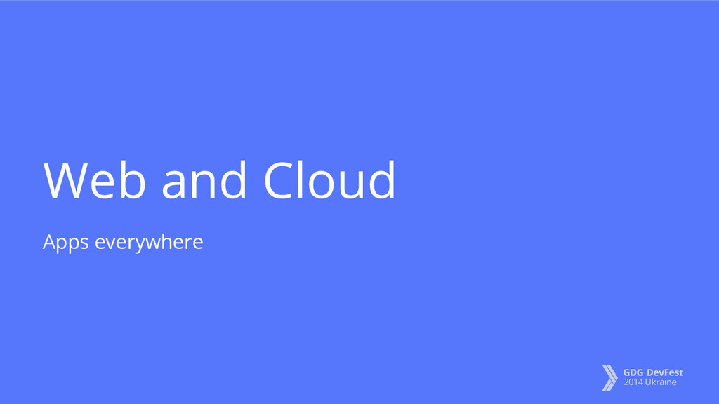 Web and Cloud Apps everywhere