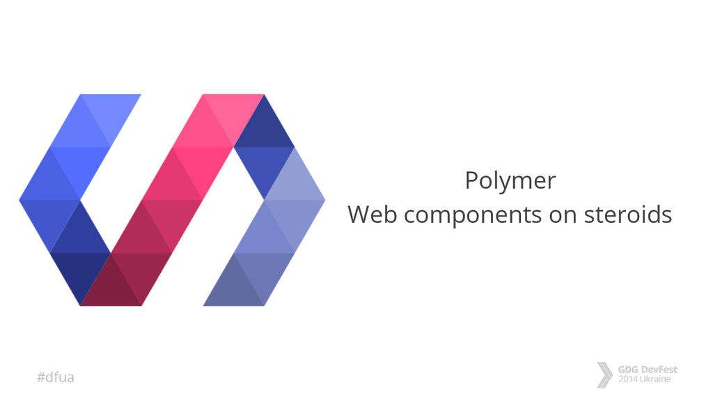 #dfua Polymer Web components on steroids