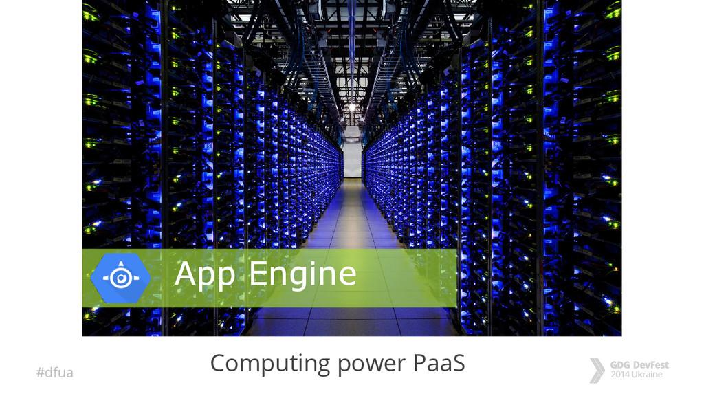 #dfua Computing power PaaS App Engine