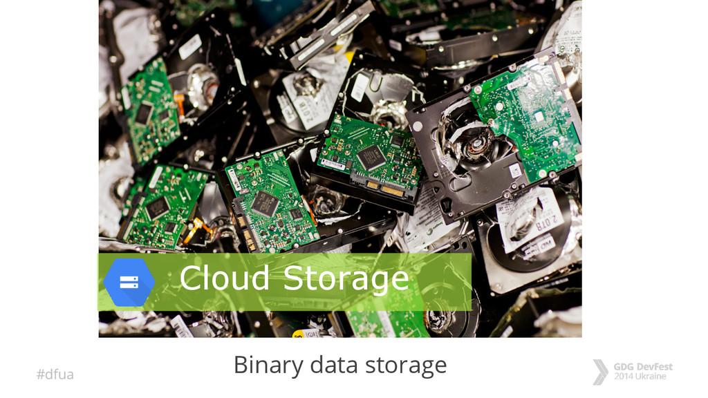 #dfua Binary data storage Cloud Storage
