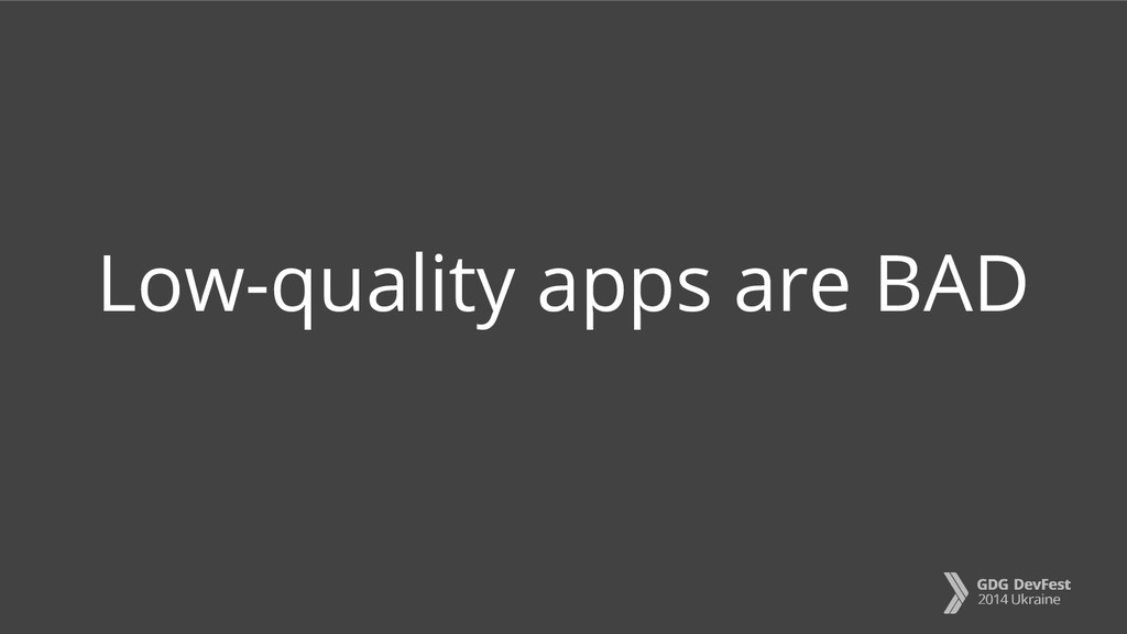 Low-quality apps are BAD