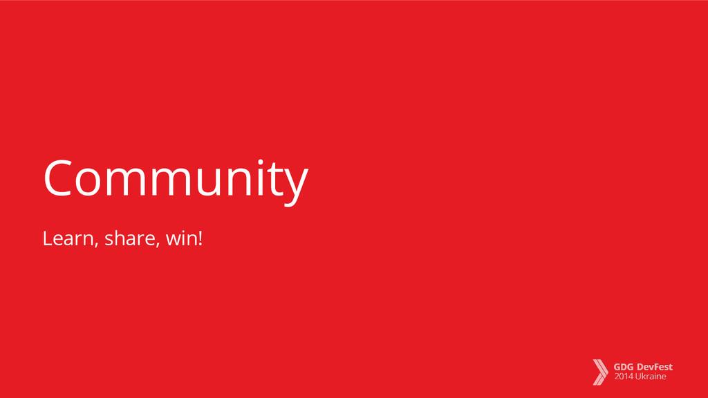 Community Learn, share, win!