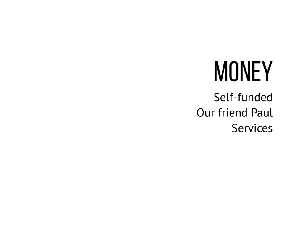 MONEY Self-funded Our friend Paul Services