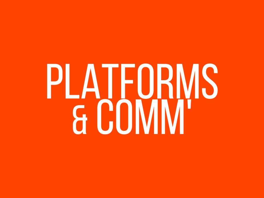 PLATFORMS & comm'