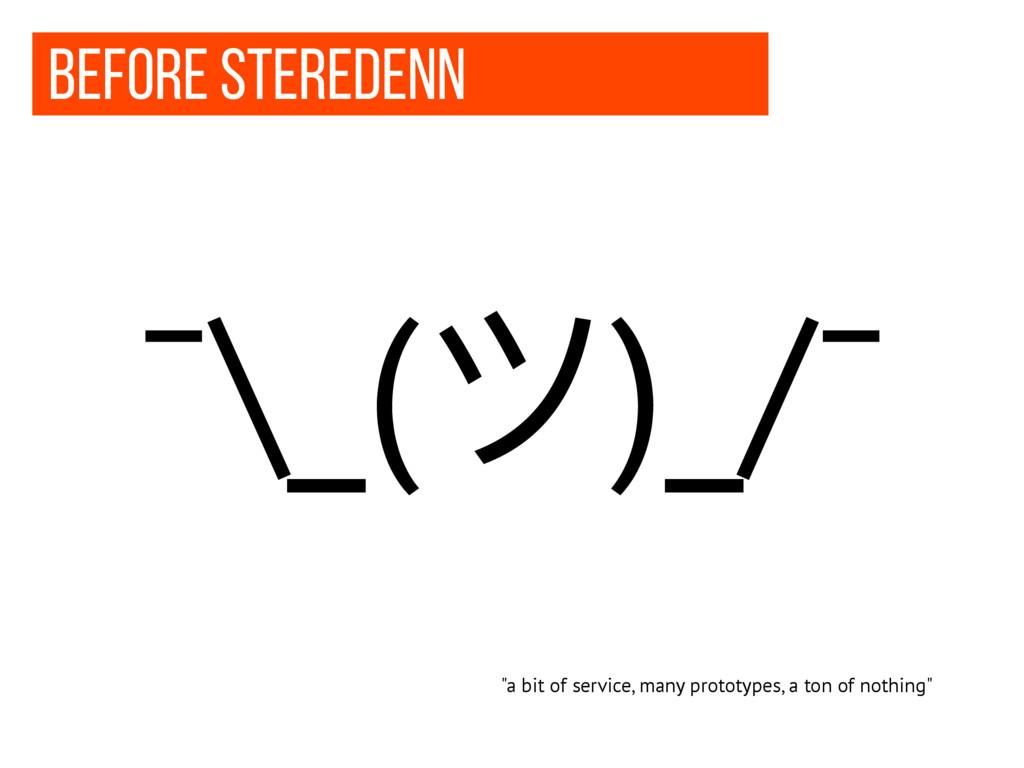 "BEFORE steredenn ¯\_(ϑ)_/¯ ""a bit of service, m..."