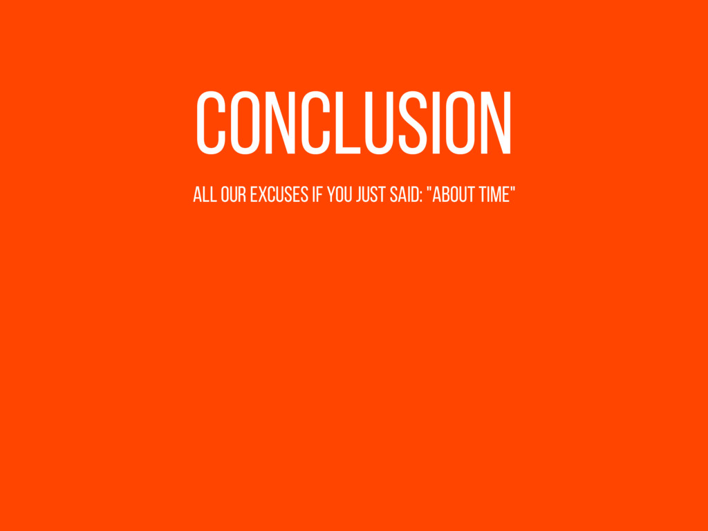 "Conclusion All our excuses if you just said: ""a..."