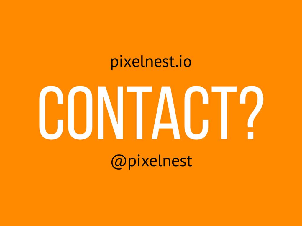 Contact? pixelnest.io @pixelnest
