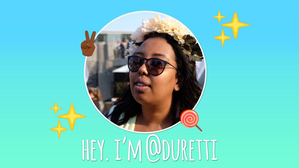 hey. i'm @duretti