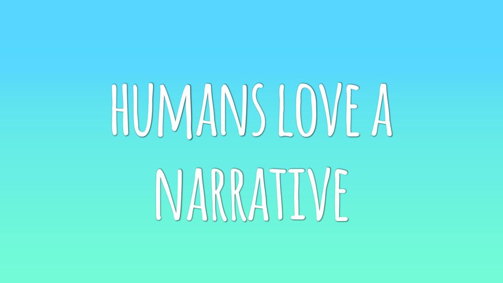 humans love a narrative