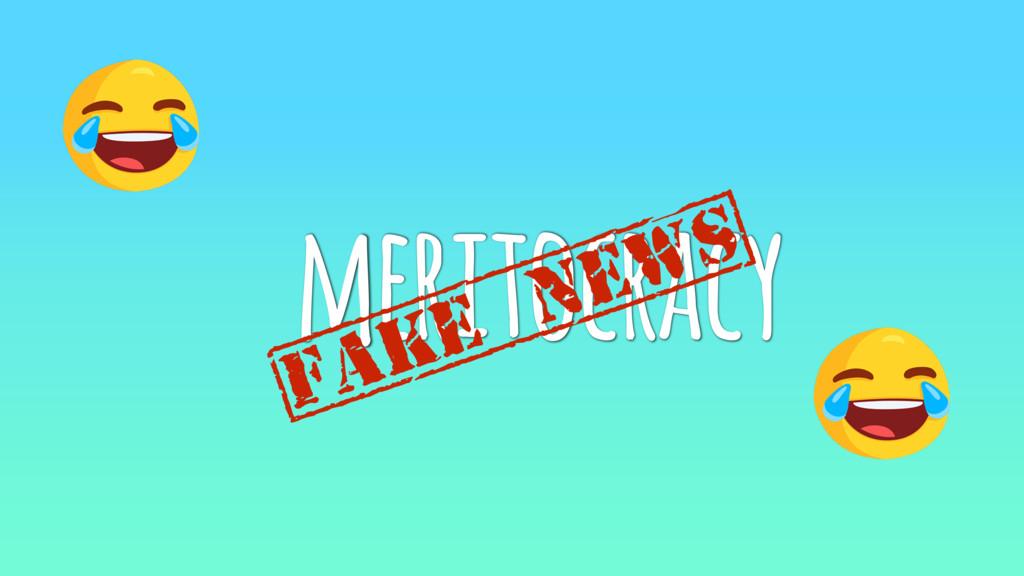 meritocracy {fake news}