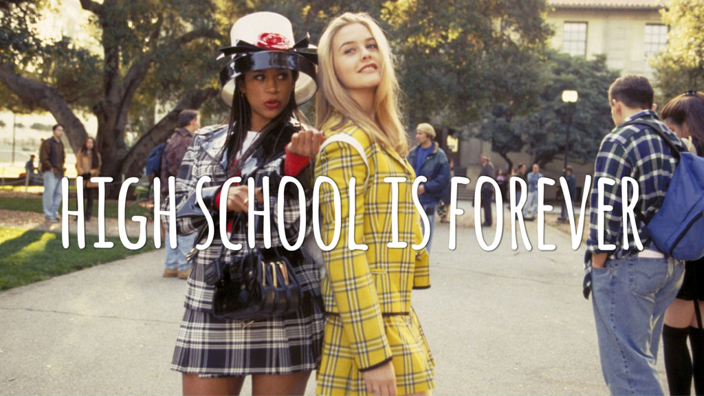 high school is forever