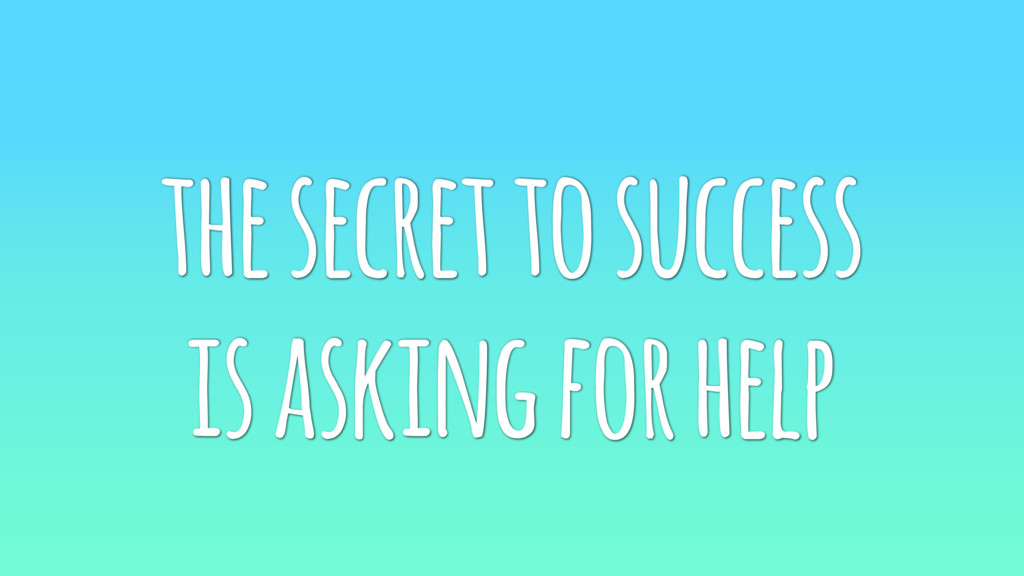 the secret to success is asking for help