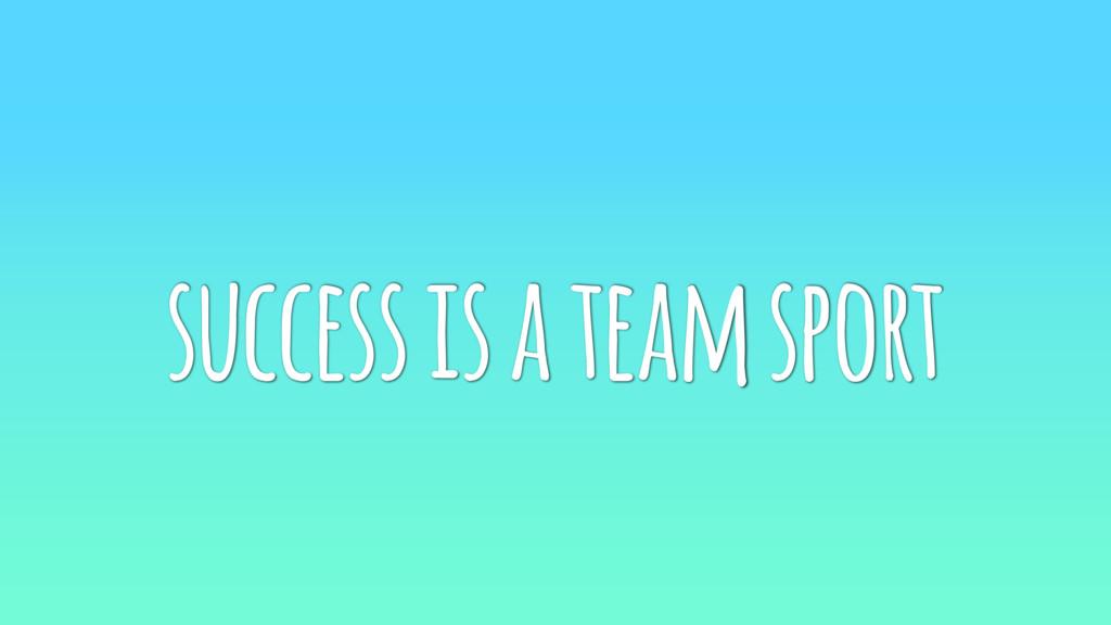 success is a team sport