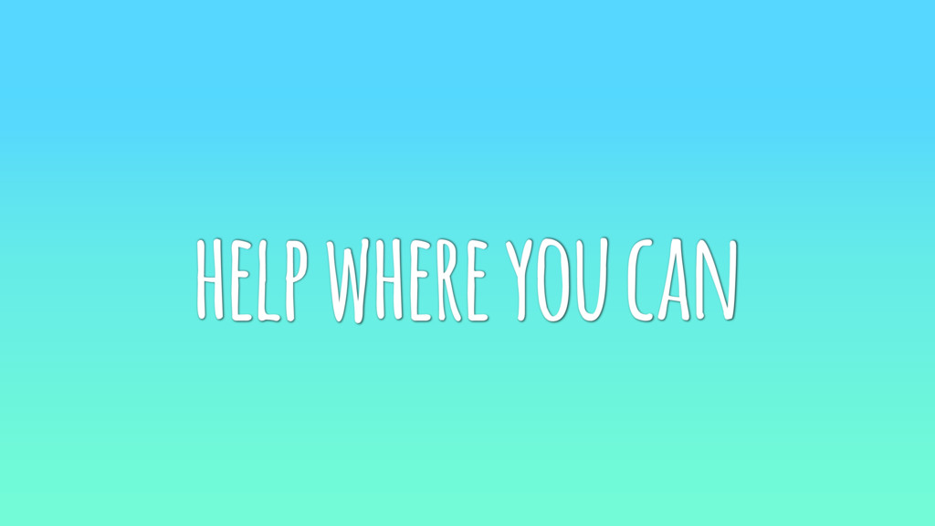 help where you can