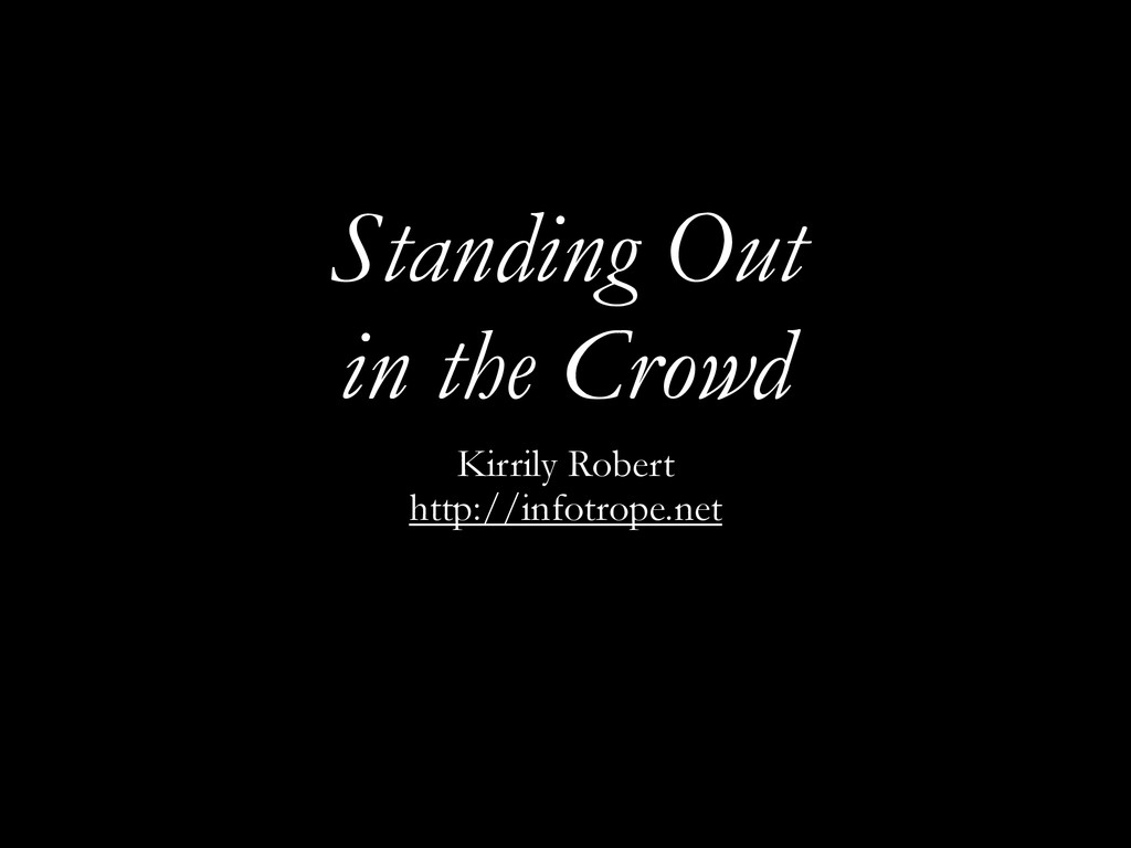 Standing Out in the Crowd Kirrily Robert http:/...